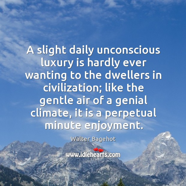 Image, A slight daily unconscious luxury is hardly ever wanting to the dwellers in civilization