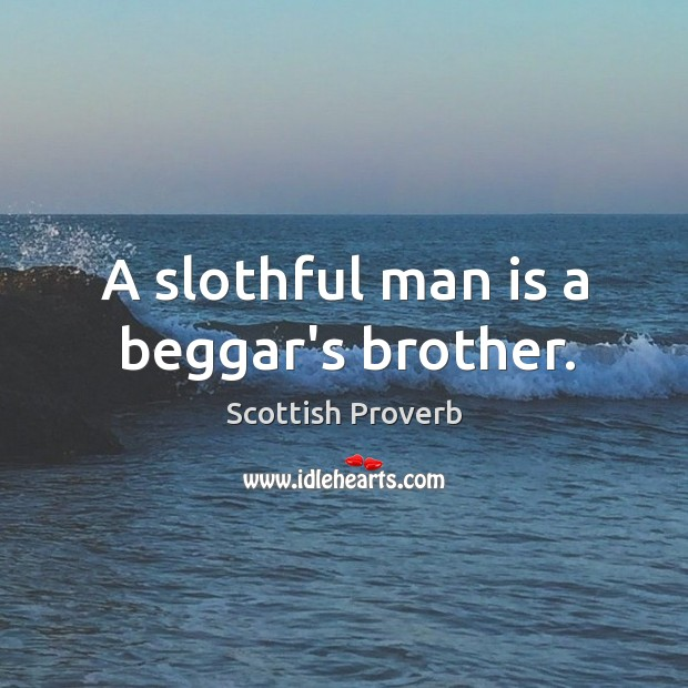 A slothful man is a beggar's brother. Image
