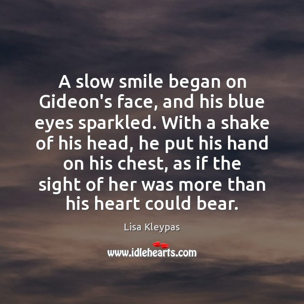 A slow smile began on Gideon's face, and his blue eyes sparkled. Image