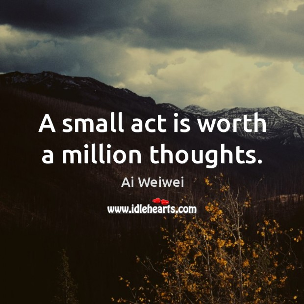 A small act is worth a million thoughts. Image