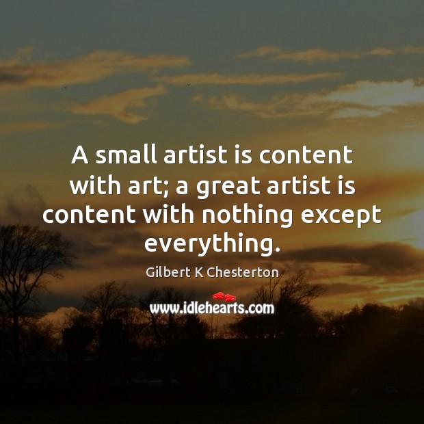 A small artist is content with art; a great artist is content Image