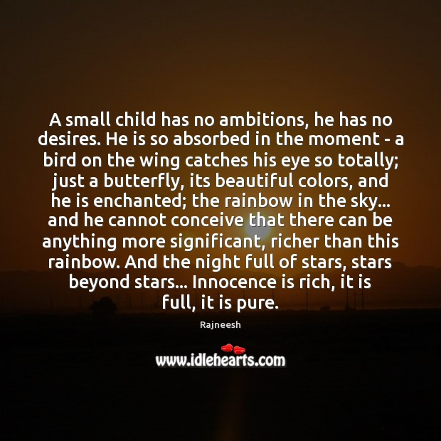 A small child has no ambitions, he has no desires. He is Image