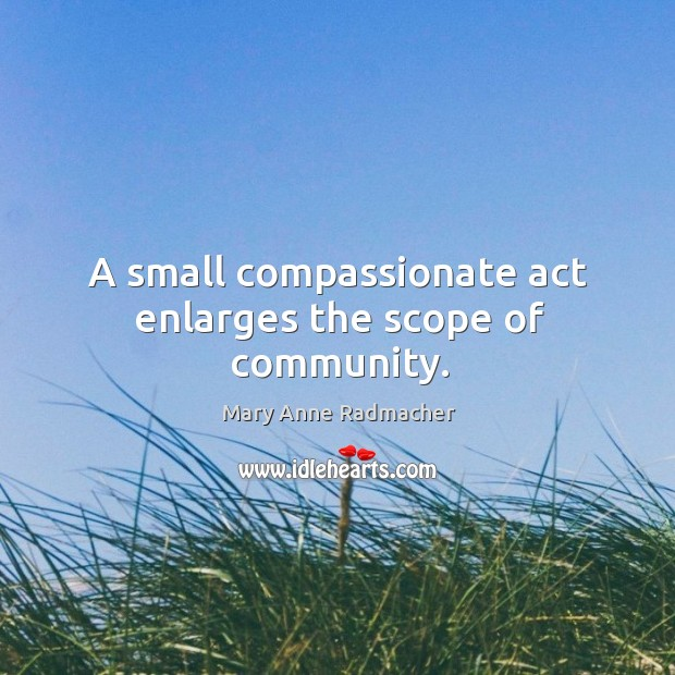 A small compassionate act enlarges the scope of community. Image