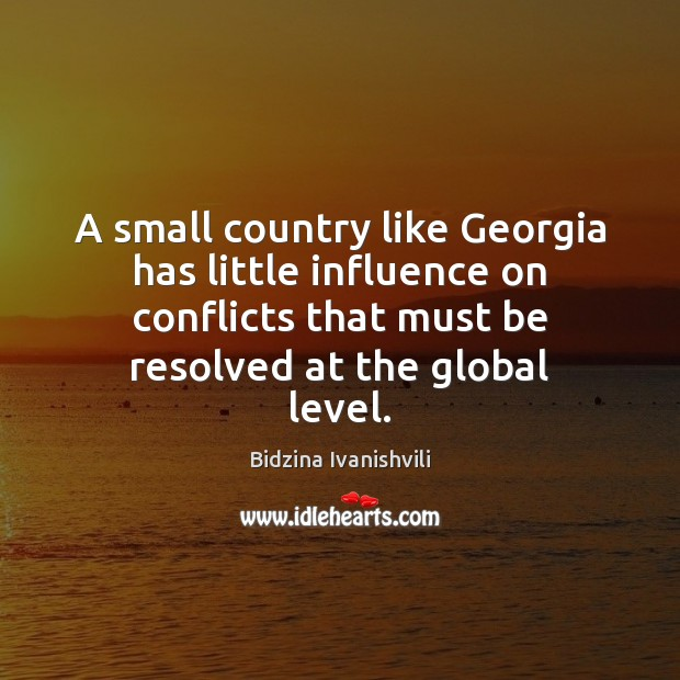 Image, A small country like Georgia has little influence on conflicts that must