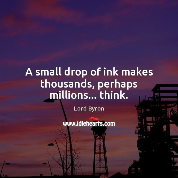 Image, A small drop of ink makes thousands, perhaps millions… think.