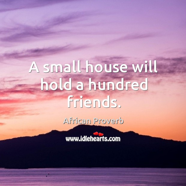 Image, A small house will hold a hundred friends.