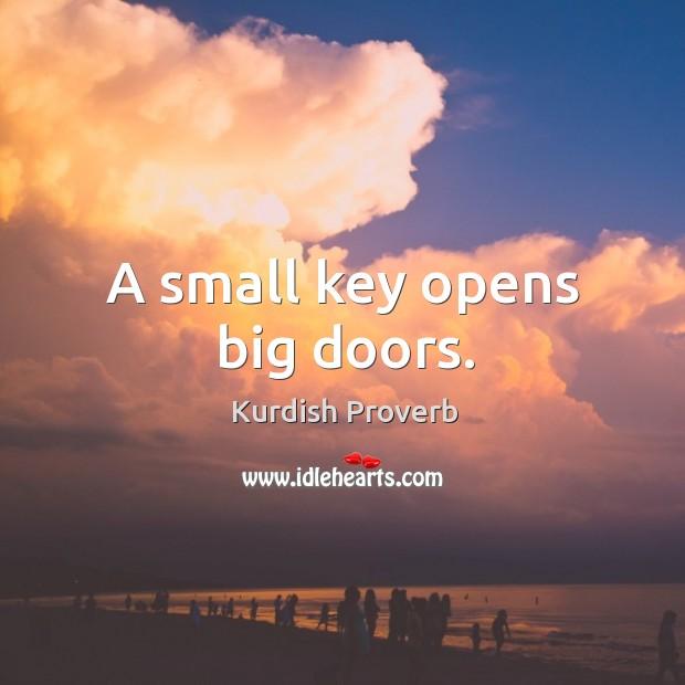 A small key opens big doors. Kurdish Proverbs Image
