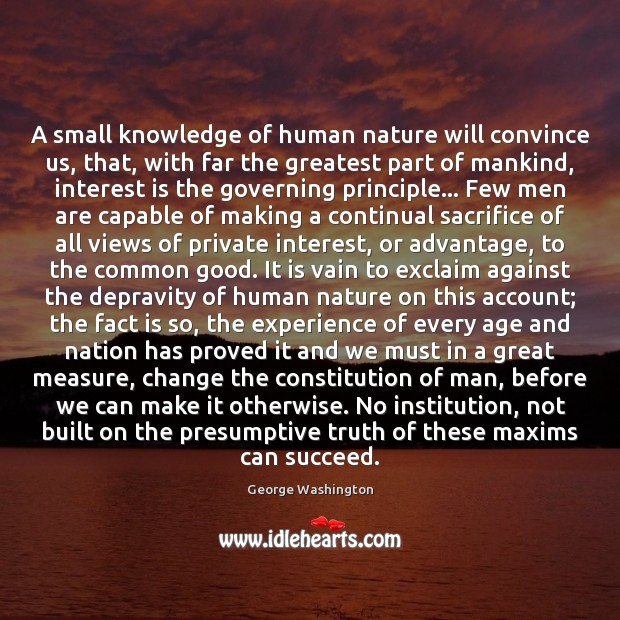 A small knowledge of human nature will convince us, that, with far Image