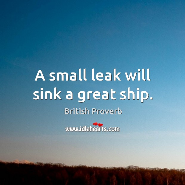Image, A small leak will sink a great ship.