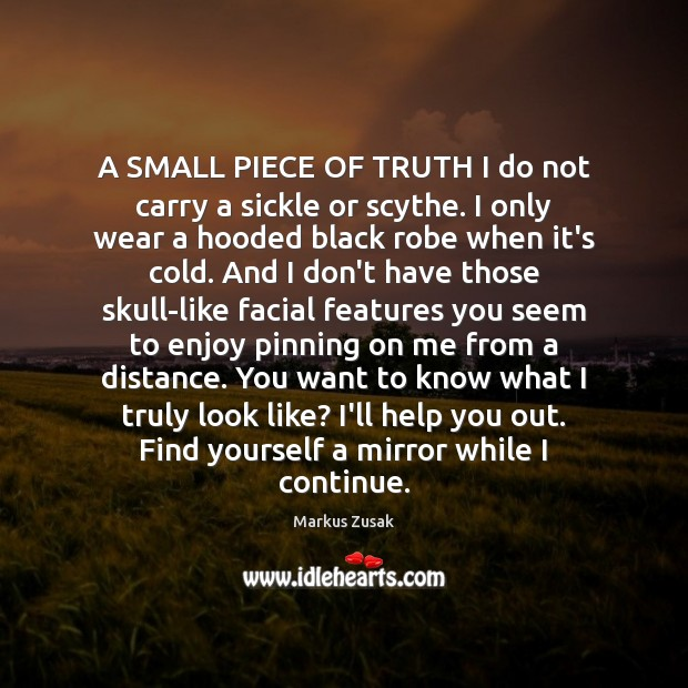 A SMALL PIECE OF TRUTH I do not carry a sickle or Markus Zusak Picture Quote
