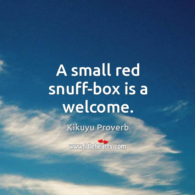 A small red snuff-box is a welcome. Kikuyu Proverbs Image