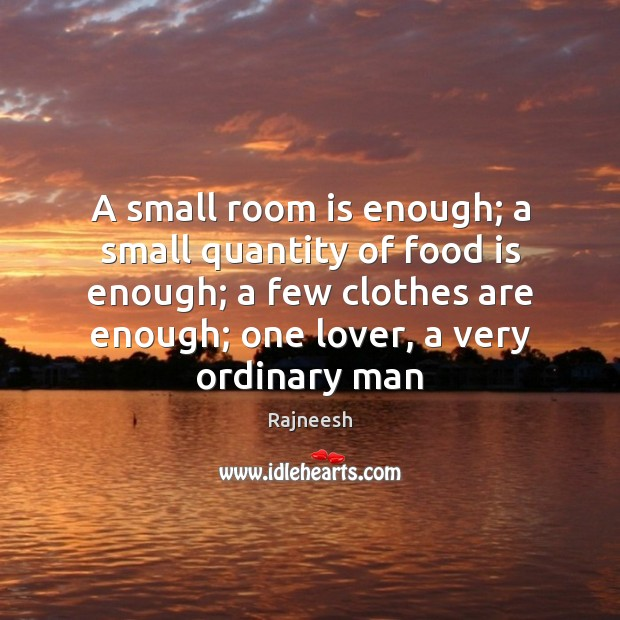 A small room is enough; a small quantity of food is enough; Rajneesh Picture Quote