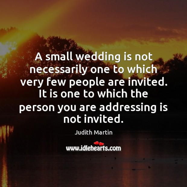 A small wedding is not necessarily one to which very few people Wedding Quotes Image
