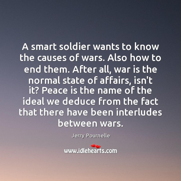 A smart soldier wants to know the causes of wars. Also how Jerry Pournelle Picture Quote