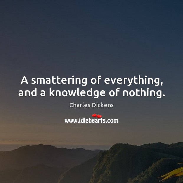 Image, A smattering of everything, and a knowledge of nothing.