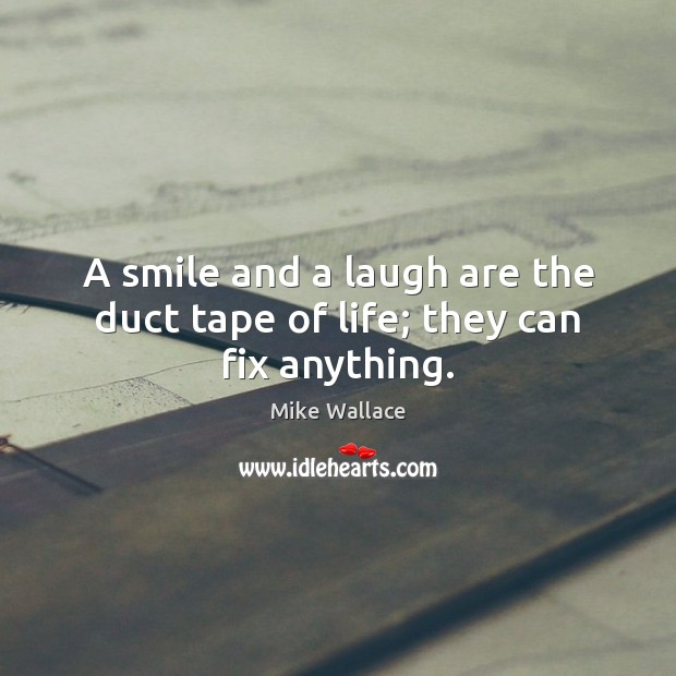 A smile and a laugh are the duct tape of life; they can fix anything. Image