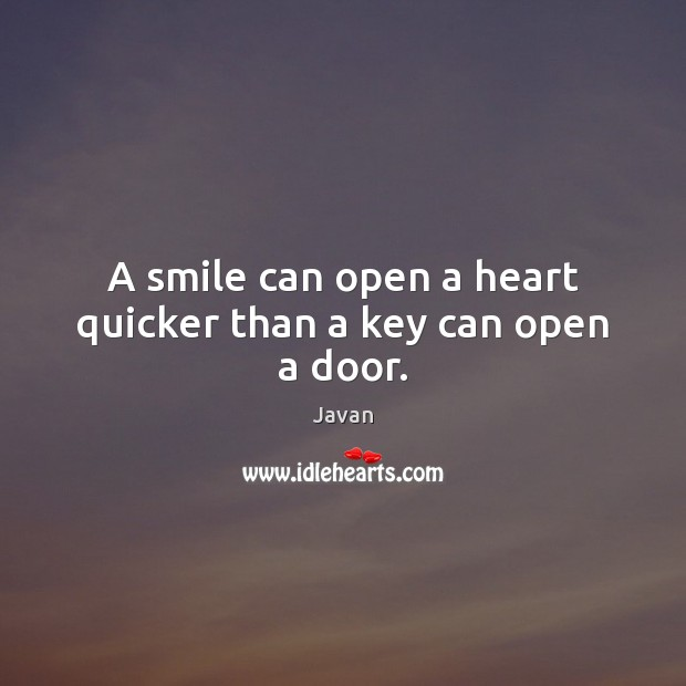 Image, A smile can open a heart quicker than a key can open a door.