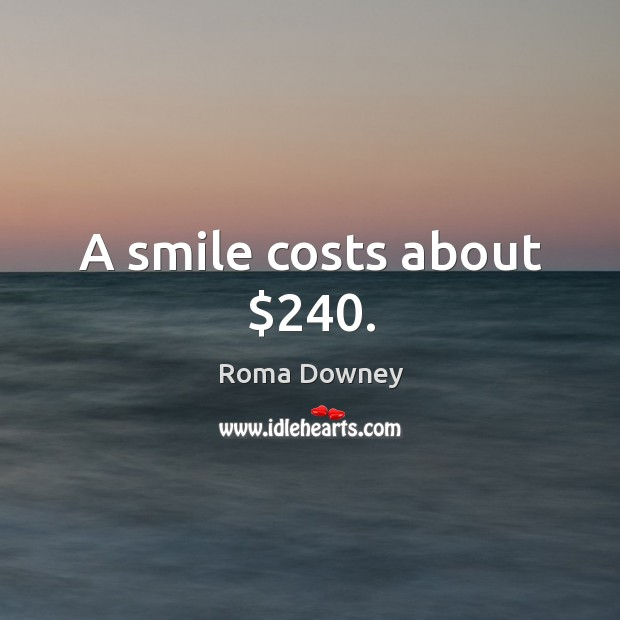A smile costs about $240. Image