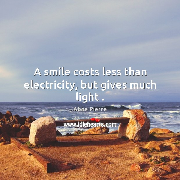 Image, A smile costs less than electricity, but gives much light .