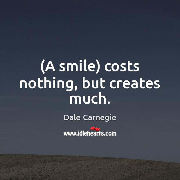 (A smile) costs nothing, but creates much. Image