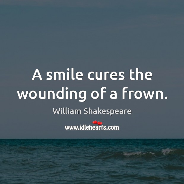 Image, A smile cures the wounding of a frown.