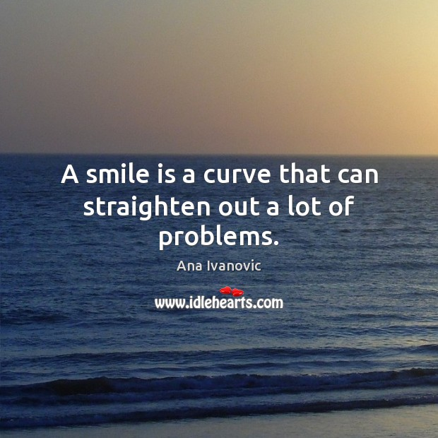 A smile is a curve that can straighten out a lot of problems. Smile Quotes Image