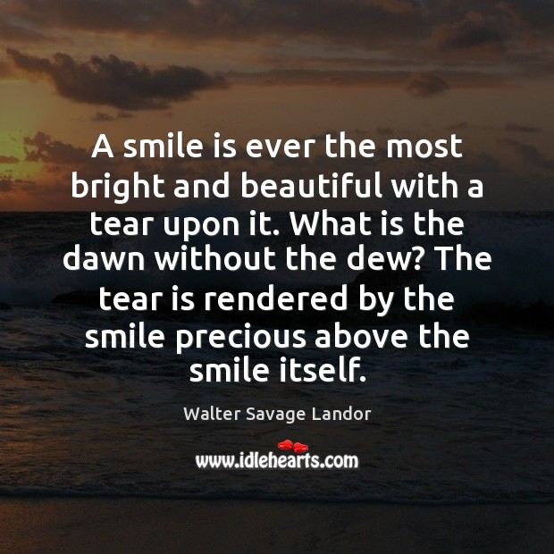 A smile is ever the most bright and beautiful with a tear Smile Quotes Image