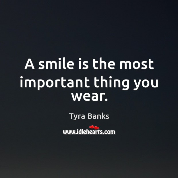 A smile is the most important thing you wear. Smile Quotes Image