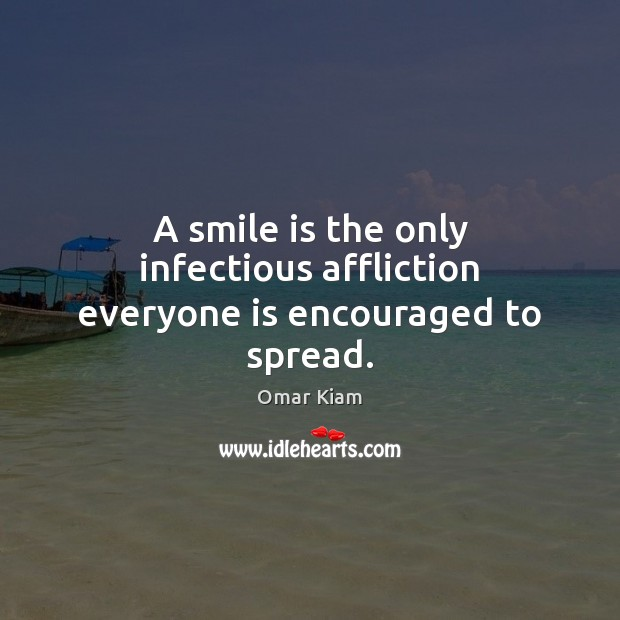 A smile is the only infectious affliction everyone is encouraged to spread. Smile Quotes Image