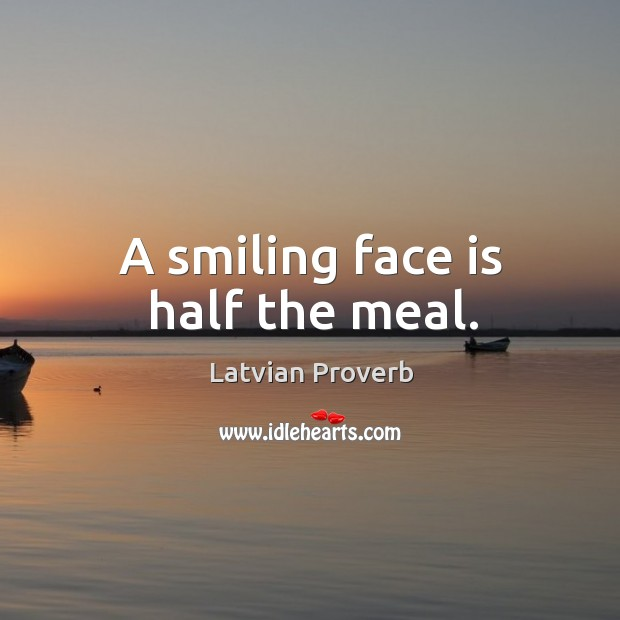 A smiling face is half the meal. Latvian Proverbs Image