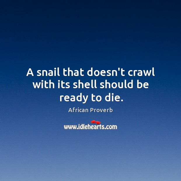 Image, A snail that doesn't crawl with its shell should be ready to die.