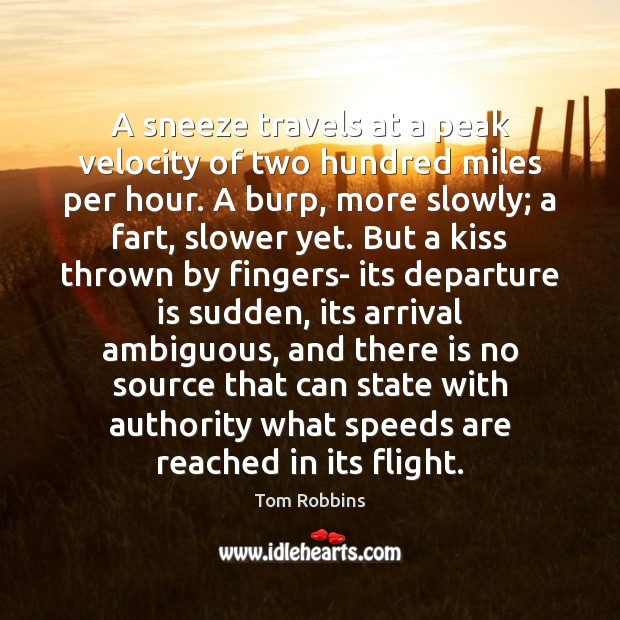 A sneeze travels at a peak velocity of two hundred miles per Tom Robbins Picture Quote
