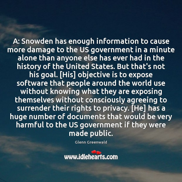 A: Snowden has enough information to cause more damage to the US Glenn Greenwald Picture Quote