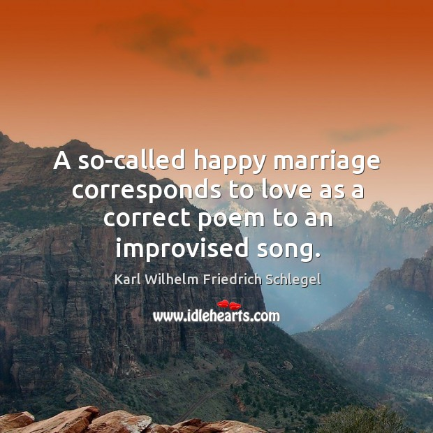 A so-called happy marriage corresponds to love as a correct poem to an improvised song. Image