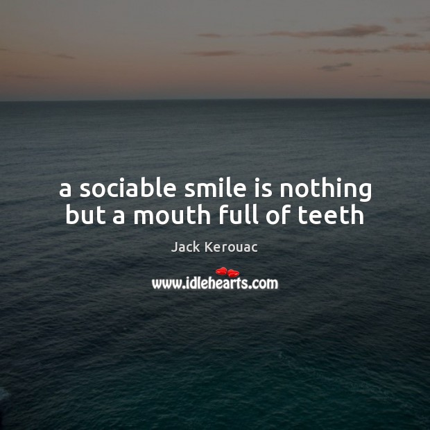 A sociable smile is nothing but a mouth full of teeth Smile Quotes Image