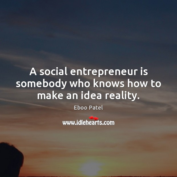 Image, A social entrepreneur is somebody who knows how to make an idea reality.