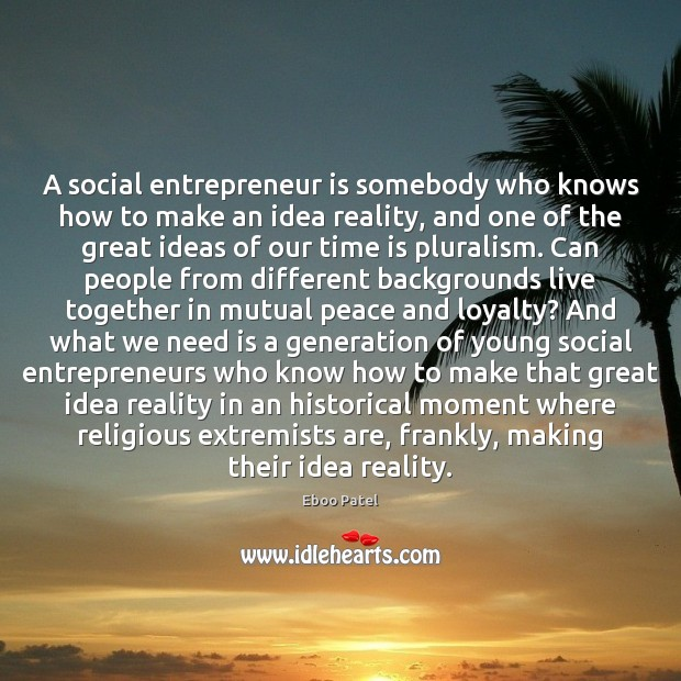 Image, A social entrepreneur is somebody who knows how to make an idea