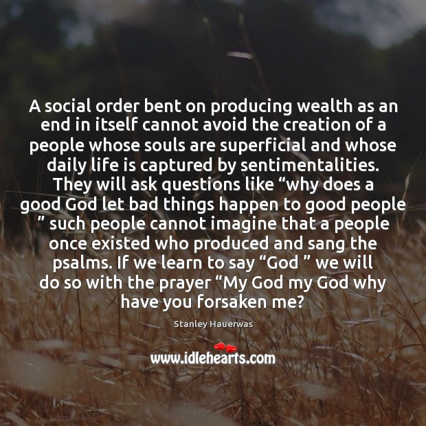 A social order bent on producing wealth as an end in itself Image