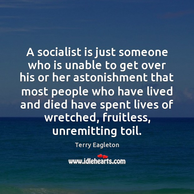 A socialist is just someone who is unable to get over his Image