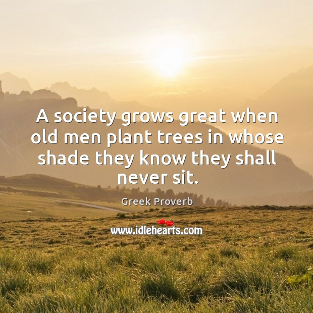 A society grows great when old men plant trees Greek Proverbs Image