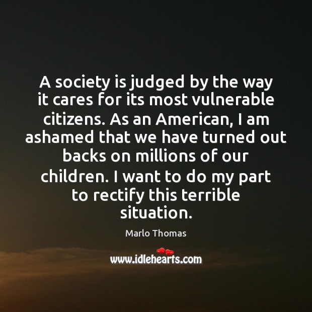 A society is judged by the way it cares for its most Society Quotes Image