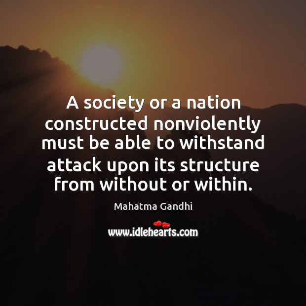 A society or a nation constructed nonviolently must be able to withstand Image