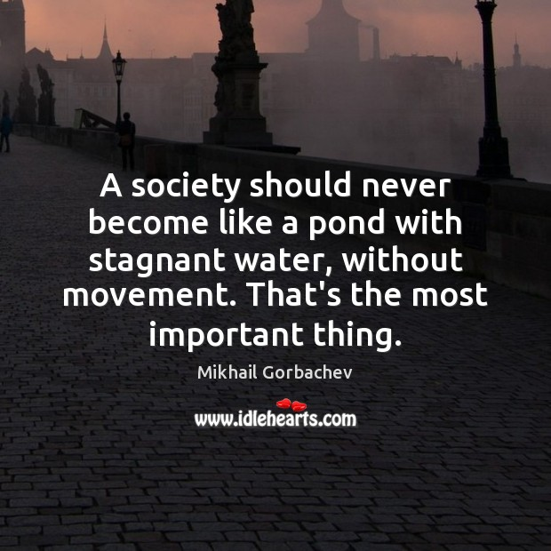 A society should never become like a pond with stagnant water, without Image