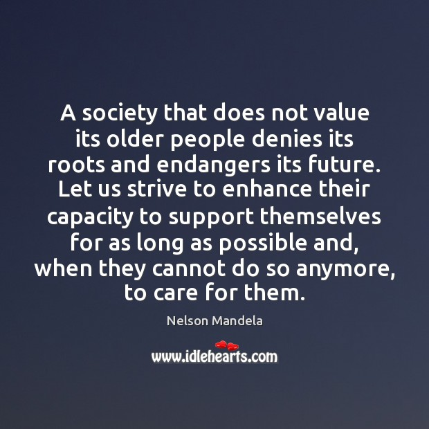A society that does not value its older people denies its roots Nelson Mandela Picture Quote
