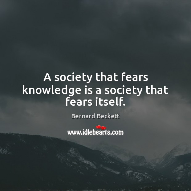 Image, A society that fears knowledge is a society that fears itself.