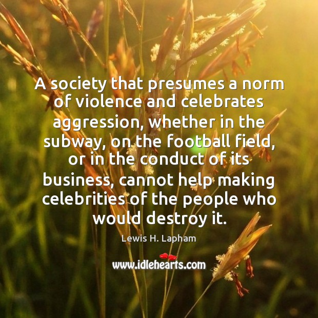 A society that presumes a norm of violence and celebrates aggression, whether Image