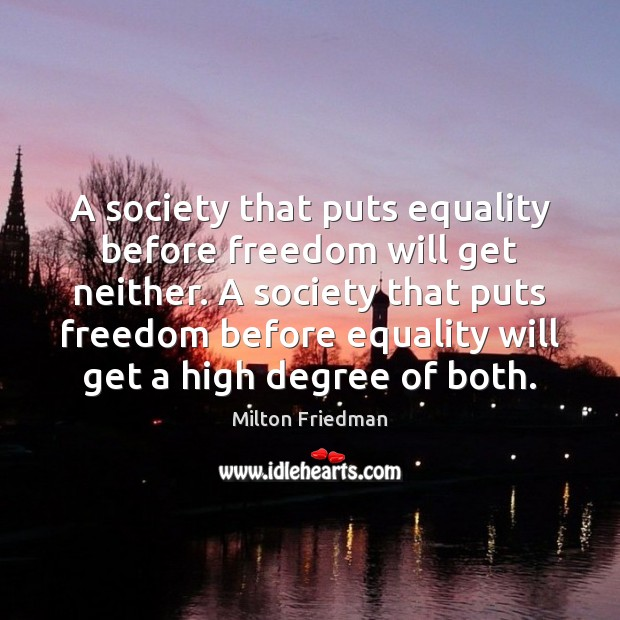 A society that puts equality before freedom will get neither. A society Milton Friedman Picture Quote