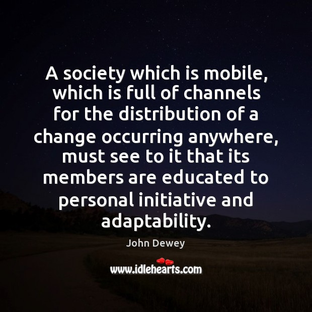 A society which is mobile, which is full of channels for the Image