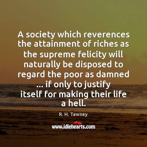 A society which reverences the attainment of riches as the supreme felicity Image