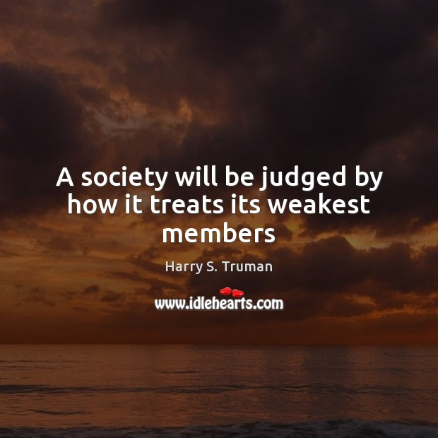 Image, A society will be judged by how it treats its weakest members